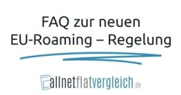 FAQ zur neuen EU-Roaming - Regelung
